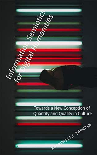 Information Semiotics for Digital Humanities: Towards a New Conception of Quantity and Quality in Culture