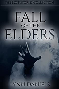 Fall of the Elders (The Lost Stories Collection Book 1) by [Daniels, Lynn]