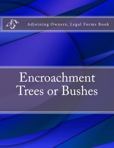 Encroachment Trees or Bushes: Adjoining Owners, Legal Forms Book