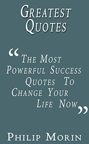 Greatest Quotes: The Most Powerful Success Quotes to Change ...