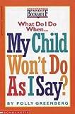 What Do I Do When My Child Won't Do As I Say?, Polly Greenberg, 0590899260