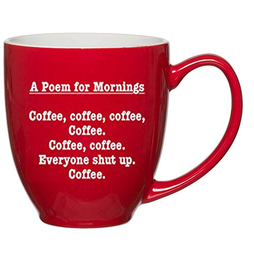 Poem for Mornings Funny Coffee Mug - Unique, Fun Gift Cup Ideas gift Mom, Dad, Sister or Best Friends - Fun Ideas for Him Her Birthday, Mothers or Fathers Day, Christmas Gifts - 15 oz Red Bistro Mugs