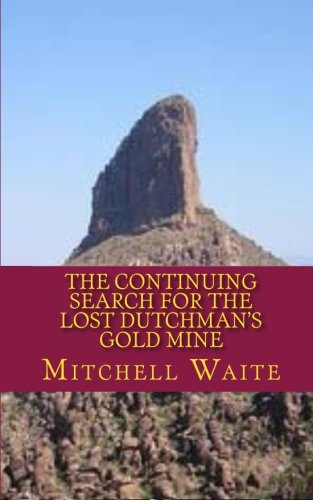 The Continuing Search for the Lost Dutchman's Gold Mine