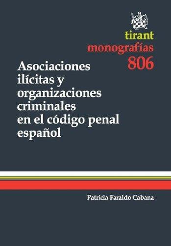 Descargar Libro Asociaciones Ilícitas Y Organizaciones Criminales En El Código Penal Español Patricia Faraldo Cabana