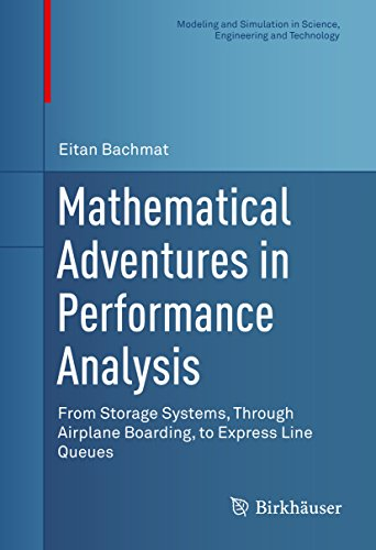 Download Mathematical Adventures in Performance Analysis: From Storage Systems, Through Airplane Boarding, to Express Line Queues (Modeling and Simulation in Science, Engineering and Technology) Pdf