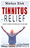 Tinnitus Relief: How I Ultimately Cured the Ringing in My Ears