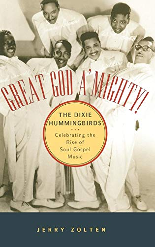 Great God A'Mighty! The Dixie Hummingbirds: Celebrating the Rise of Soul Gospel Music (Best Gospel Artist In The World)