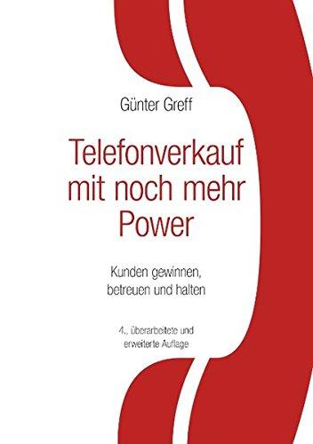 Telefonverkauf mit noch mehr Power: Kunden gewinnen, betreuen und halten Taschenbuch – 13. März 2006 Günter Greff Books on Demand 3833441747 Ratgeber