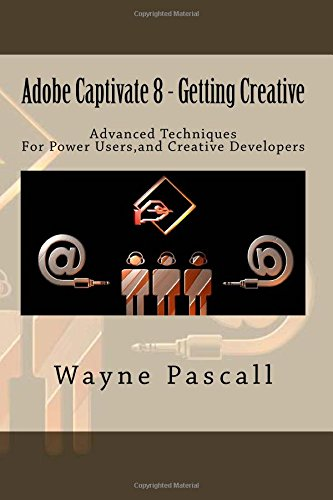 Adobe Captivate 8 - Getting Creative: Advanced Techniques for Power Users and Creative Developers
