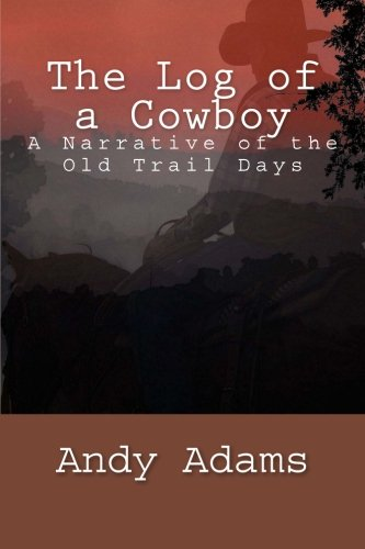 The Log of a Cowboy: A Narrative of the Old Trail Days pdf