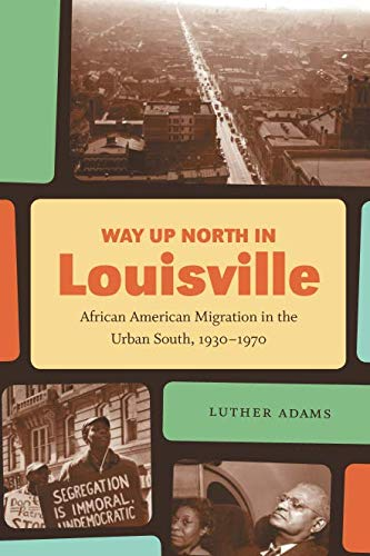 Search : Way Up North in Louisville: African American Migration in the Urban South, 1930-1970 (The John Hope Franklin Series in African American History and Culture)