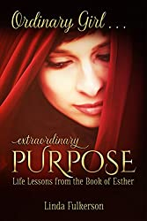 Ordinary Girl, Extraordinary Purpose: Life Lessons from the Book of Esther