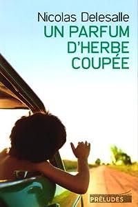 vignette de 'Un parfum d'herbe coupée (Nicolas Delesalle)'