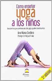 Como Enseñar Yoga A Los Niños (5ª Ed.): Amazon.es: Ana Maria ...