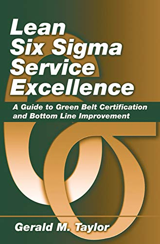 Lean Six Sigma Service Excellence: A Guide to Green Belt Certification and Bottom Line Improvement (Best Six Sigma Certification In World)