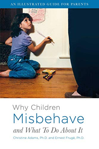 Why Children Misbehave and What To Do About It: An Illustrated Guide for (Parents Illustrated Guide)