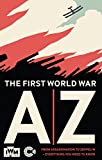 img - for The First World War A-Z: From Assassination to Zeppelin - Everything You Need to Know book / textbook / text book
