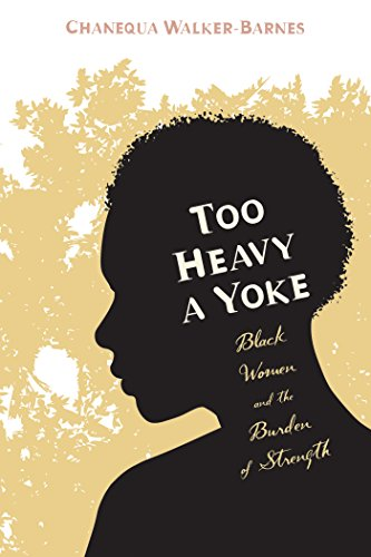 Too Heavy a Yoke: Black Women and the Burden of Strength ()