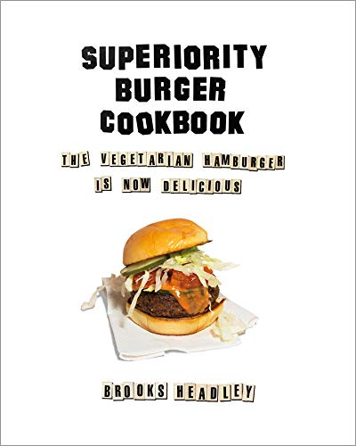 Superiority Burger Cookbook: The Vegetarian Hamburger Is Now - Ego Alter Level
