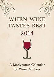 When Wine Tastes Best: A Biodynamic Calendar for Wine Drinkers 2014 by Thun, Matthias K. (2013) Paperback