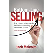 Bottom Line Selling: The Sales Professional's Guide to Improving Customer Profits