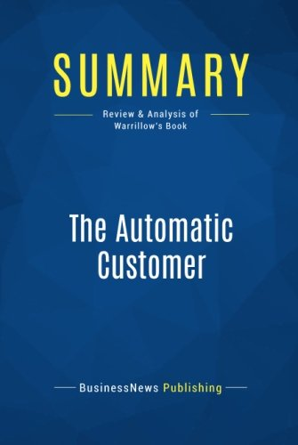 Summary: The Automatic Customer: Review and Analysis of Warrillow's Book