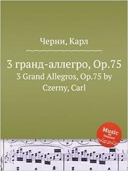3 grand-allegro, Op.75. 3 Grand Allegros, Op.75