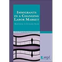 Immigrants in a Changing Labor Market: Responding to Economic Needs