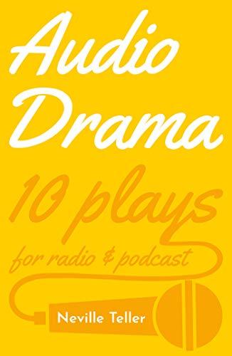 Audio Drama: 10 Plays for Radio and Podcast por Neville Teller
