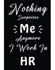 Nothing Surprises Me Anymore I Work In HR: Funny Blank Lined Journal 6 X 9 IN, 120 Pages, HR Notebook, Gag gifts for women, men, coworkers, friends | ... to ... thank you gifts, Office gifts, Lined Notebook / Journal Gift, Soft Cover.