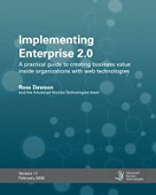 Implementing Enterprise 2.0: A Practical Guide To Creating Business Value Inside Organizations With Web Technologies