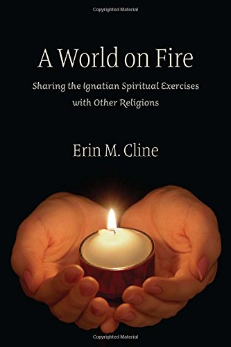 Download A World on Fire: Sharing the Ignatian Spiritual Exercises with Other Religions pdf