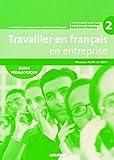 Travailler en français en entreprise 2 : A2/B1 : Guide pédagogique