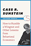 How to Humble a Wingnut and Other Lessons from Behavioral Economics (Chicago Shorts)