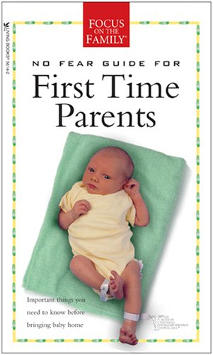 No Fear Guide for First Time Parents (Focus on the Family)