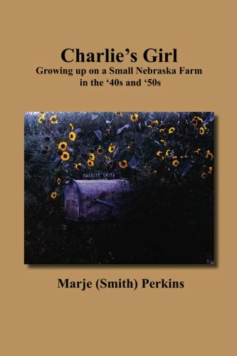 (Charlie's Girl: Growing up on a Small Nebraska Farm in the '40s and '50s)