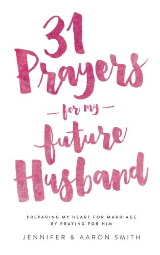 Pdf Teen 31 Prayers For My Future Husband: Preparing My Heart for Marriage by Praying for Him
