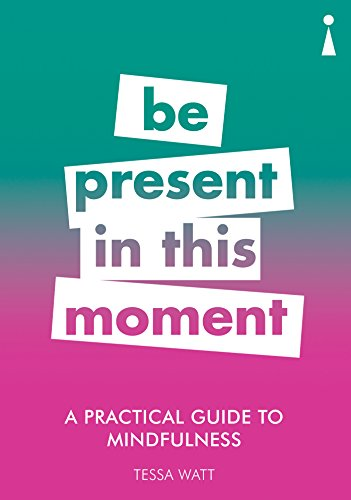 A Practical Guide to Mindfulness: Be Present in this Moment (Practical Guides)