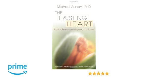 The trusting heart addiction recovery and intergenerational the trusting heart addiction recovery and intergenerational trauma michael aanavi eduardo duran 9781888602562 amazon books fandeluxe Gallery