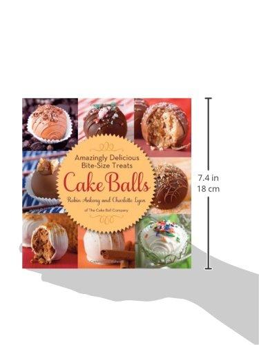 Cake Balls Amazingly Delicious Bite Size Treats Robin Ankeny