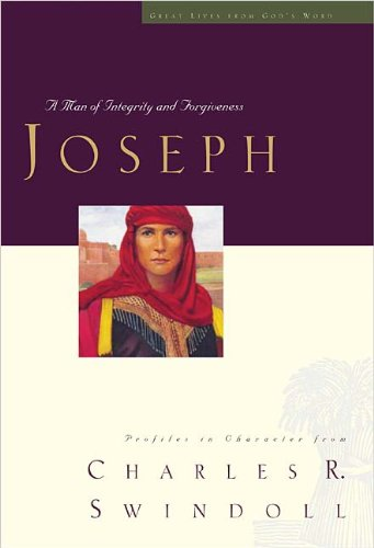 Joseph: A Man of Integrity and Forgiveness (Great Lives Series: Volume 3)