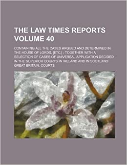 The Law times reports Volume 40 : containing all the cases argued and determined in the House of Lords, [etc.] together with a selection of cases of ... superior courts in Ireland and in Scotland