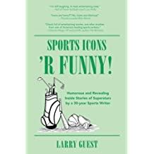 Sports Icons 'R Funny: Inside hijinks by famed sports personalities covered by a 30-year sports writer