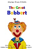 The Great Bobbert (Stories from P.A.W.S. Book 1) - Kindle edition by Kupfer, Debbie Manber, Wijesiri, Tina. Children Kindle eBooks @ Amazon.com.