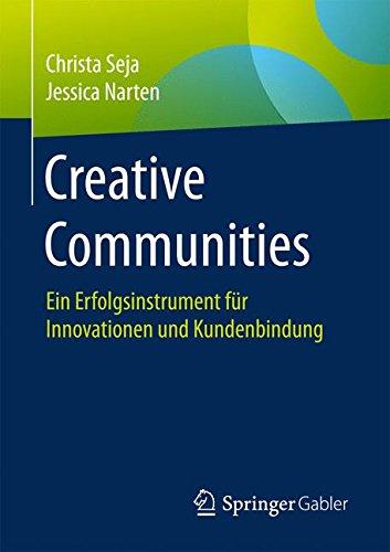 Creative Communities: Ein Erfolgsinstrument für Innovationen und Kundenbindung Taschenbuch – 9. Januar 2017 Christa Seja Jessica Narten Springer Gabler 3658148179