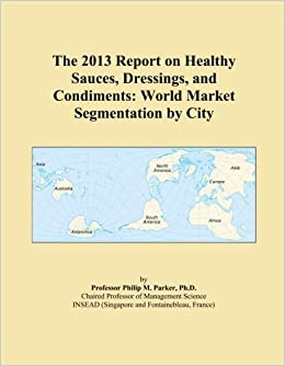 The 2013 Report on Healthy Sauces, Dressings, and Condiments: World Market Segmentation by City