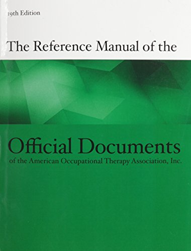 The Reference Manual of the Official Documents of the American Occupational Therapy Association, Inc., 19th Edition
