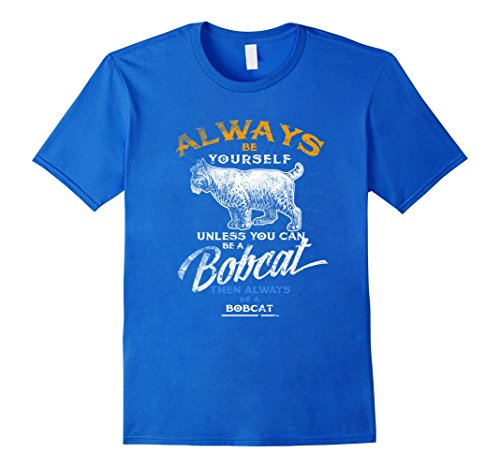 Bobcat Costumes (Mens Always Be Yourself T-Shirt Be A Bobcat Love Bobcats Large Royal Blue)