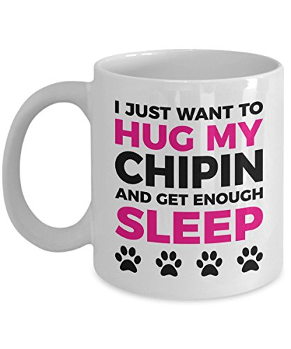 Chipin Mug - I Just Want To Hug My Chipin and Get Enough Sleep - Coffee Cup - Dog Lover Gifts and Accessories