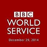 BBC Newshour, December 29, 2014 | Owen Bennett-Jones,Lyse Doucet,Robin Lustig,Razia Iqbal,James Coomarasamy,Julian Marshall